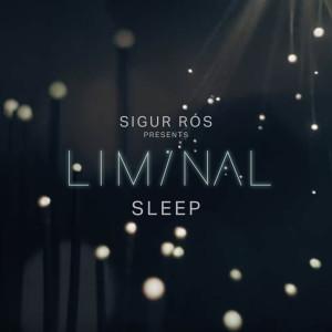 Sigur Ros的專輯Sigur Rós Presents Liminal Sleep