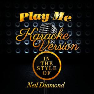 Karaoke - Ameritz的專輯Play Me (In the Style of Neil Diamond) [Karaoke Version] - Single