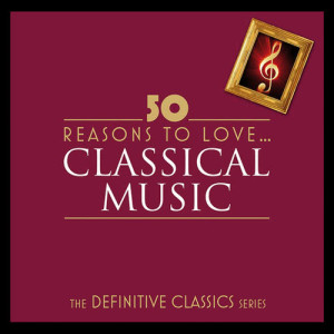 Album 50 Reasons To Love Classical from Classical Artists