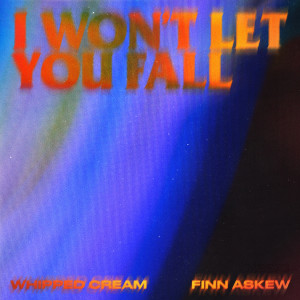Listen to I Won't Let You Fall (feat. Finn Askew) song with lyrics from Whipped Cream