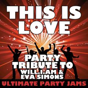 Ultimate Party Jams的專輯This Is Love (Party Tribute to Will.I.Am & Eva Simons)