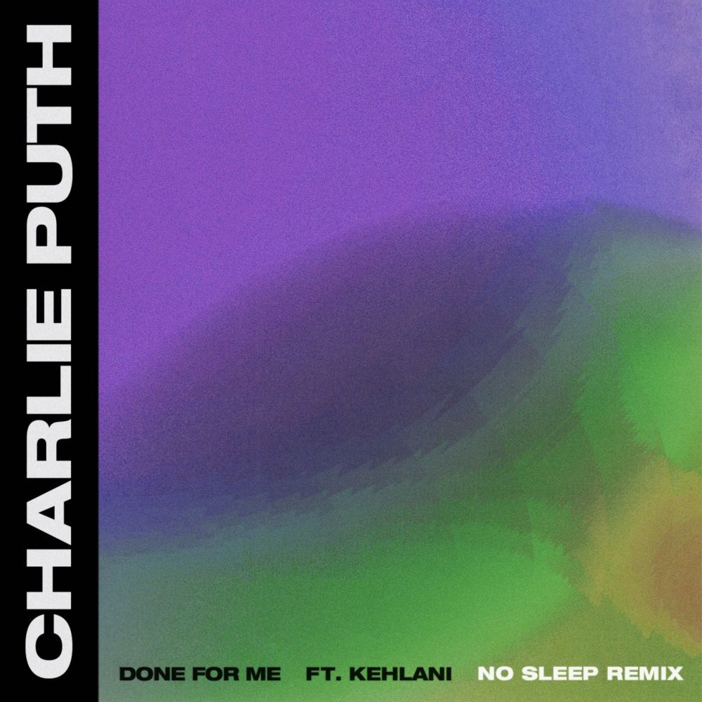Done For Me (feat. Kehlani) [No Sleep Remix] (No Sleep Remix) 2018 Charlie Puth; Kehlani