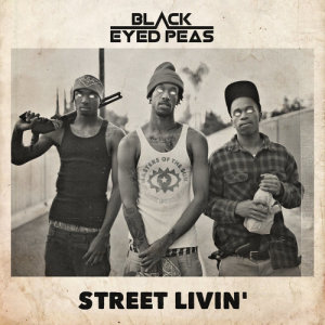 收聽Black Eyed Peas的STREET LIVIN'歌詞歌曲