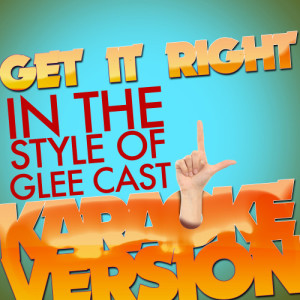 Karaoke - Ameritz的專輯Get It Right (In the Style of Glee Cast) [Karaoke Version] - Single