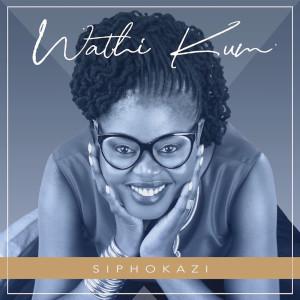Album Wathi Kum Single from Siphokazi