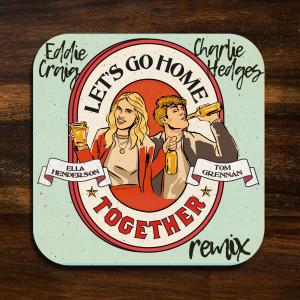 Tom Grennan的專輯Let's Go Home Together (Charlie Hedges & Eddie Craig Remix)