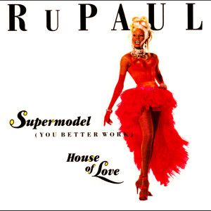 อัลบัม Supermodel (You Better Work)/House of Love ศิลปิน RuPaul