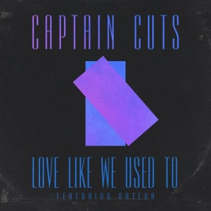 Listen to Love Like We Used To song with lyrics from Captain Cuts