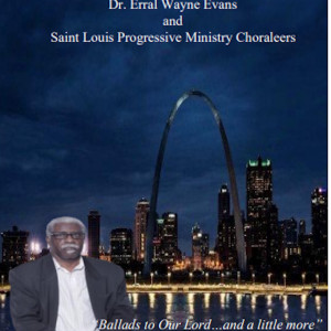Album Ballads to Our Lord...and a Little More from Dr. Erral Wayne Evans and St. Louis Progressive Ministry Choraleers