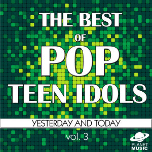 The Hit Co.的專輯The Best of Pop Teen Idols: Yesterday and Today, Vol. 3