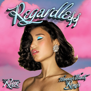 Regardless (Hannah Wants Remix)