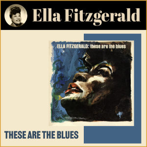Ella Fitzgerald的專輯These Are the Blues