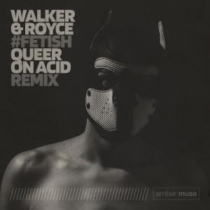 Album Fetish (Queer On Acid Remix) from Walker & Royce