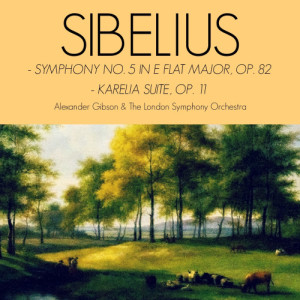 Alexander Gibson的專輯Sibelius: Symphony No. 5 in E Flat Major & Karelia Suite