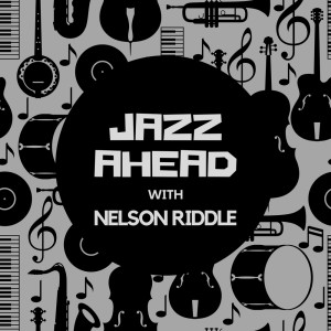 Jazz Ahead with Nelson Riddle