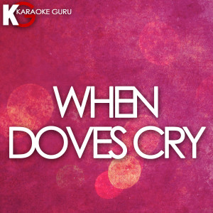Karaoke Guru的專輯When Doves Cry (Originally Performed by Prince) [Karaoke Version] - Single