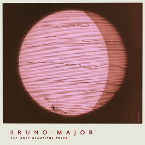 The Most Beautiful Thing dari Bruno Major