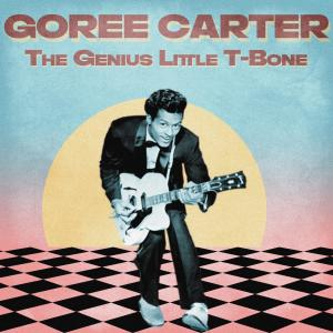 Album The Genius Little T-Bone (Remastered) from Goree Carter