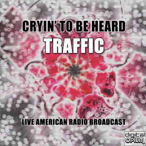 Album Cryin' To Be Heard (Live) from Traffic