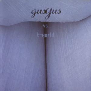 Gus Gus的專輯GusGus Vs T-world