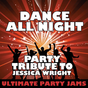 Ultimate Party Jams的專輯Dance All Night (Party Tribute to Jessica Wright)