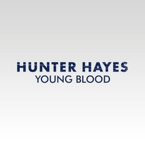 Listen to Young Blood song with lyrics from Hunter Hayes