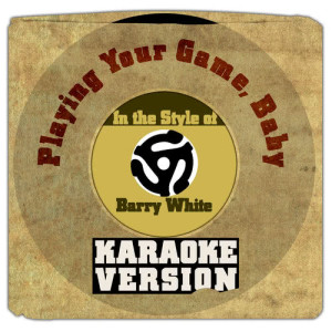 Karaoke - Ameritz的專輯Playing Your Game, Baby (In the Style of Barry White) [Karaoke Version] - Single