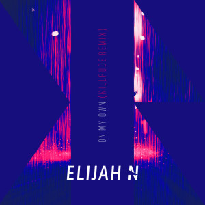 Elijah N的專輯On My Own (Killrude Remix)