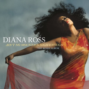 Album Ain't No Mountain High Enough: The Remix Album from Diana Ross