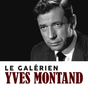 Yves Montand的專輯Le galérien