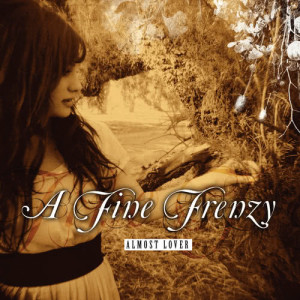 Listen to Almost Lover (Album Version) song with lyrics from A Fine Frenzy