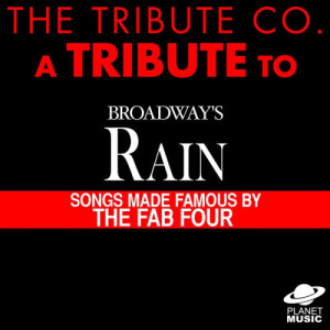 The Tribute Co.的專輯A Tribute to Broadway's Rain: Songs Made Famous By the Fab Four