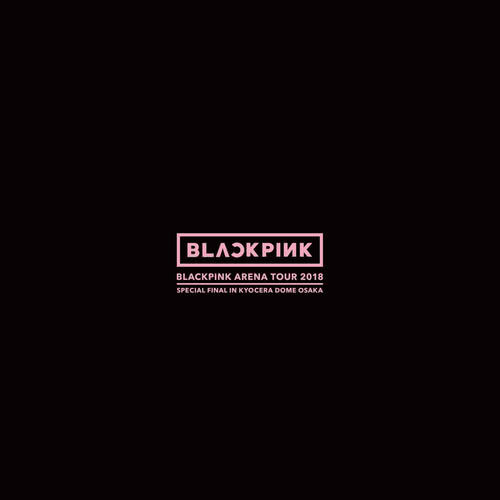 "ฟังเพลงอัลบั้ม BLACKPINK ARENA TOUR 2018 ""SPECIAL FINAL IN KYOCERA DOME OSAKA"""