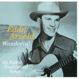 Eddy Arnold的專輯Wanderin' - 20 Folk & Traditional Songs
