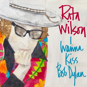 Album I Wanna Kiss Bob Dylan from Rita Wilson