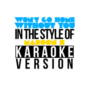 Karaoke - Ameritz的專輯Won't Go Home Without You (In the Style of Maroon 5) [Karaoke Version] - Single