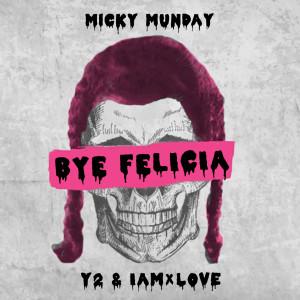 Micky Munday的專輯Bye Felicia (feat. Y2 & IAMxLOVE)