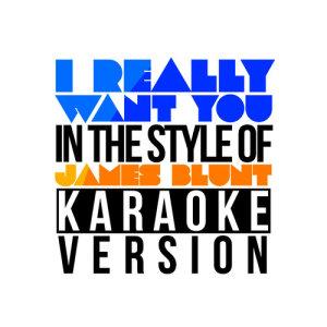 Karaoke - Ameritz的專輯I Really Want You (In the Style of James Blunt) [Karaoke Version] - Single