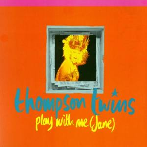 Thompson Twins的專輯Play With Me (Jane) / The Saint