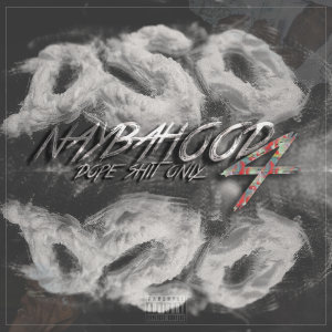 Album Dope Shit Only 4 from Naybahood