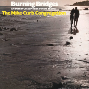 Album Burning Bridges And Other Great Motion Picture Themes from The Mike Curb Congregation