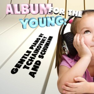 Album Album for the Young: Gentle Piano by Tchaikovsky and Schumann from Elizabeth C. Axford