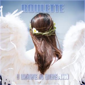 I Have A Dream dari Roulette