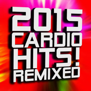 Album 2015 Cardio Hits! Remixed from Ultimate Workout Factory