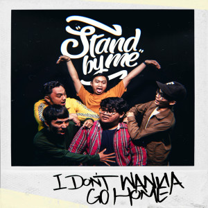 I Don't Wanna Go Home dari Stand by Me