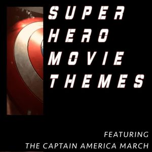 Album Superhero Movie themes Featuring The Captain America March from The Riverfront Studio Orchestra