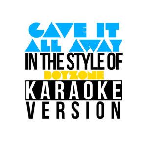 Karaoke - Ameritz的專輯Gave It All Away (In the Style of Boyzone) [Karaoke Version] - Single