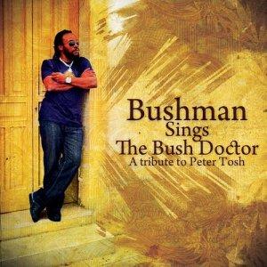 Album Bushman Sings The Bush Doctor: A Tribute To Peter Tosh from Bushman