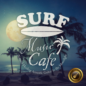 Café Lounge Resort的專輯Surf Music Cafe ~natural Healing Acoustic Guitar in the Moonlight~