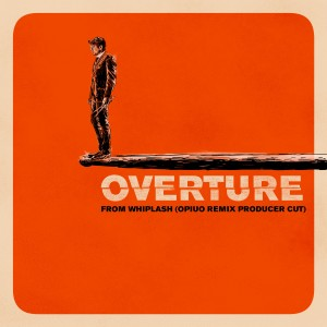 """Album Overture (Music from """"Whiplash"""" / Opiuo Remix Producer Cut) from Justin Hurwitz"""